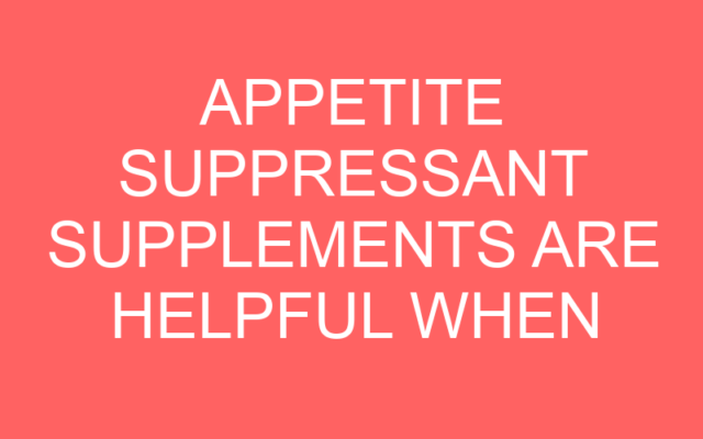 Appetite Suppressant Supplements Are Helpful When in Fat Burning Mode