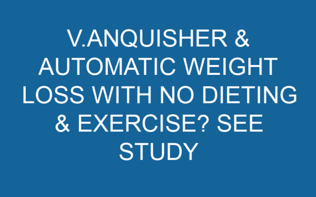 V.ANQUISHER & Automatic Weight Loss with No Dieting & Exercise? See Study